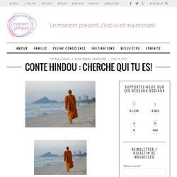 Conte hindou : Cherche qui tu es!