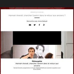 Hannah Arendt, chercher l'avenir dans le retour aux anciens ?