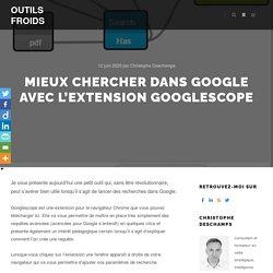 Mieux chercher dans Google avec l'extension Googlescope