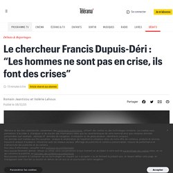 """Le chercheur Francis Dupuis-Déri : """"Les hommes ne sont pas en crise, ils font des crises"""""""