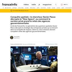 """Conquête spatiale : le chercheur Xavier Pasco décrypte le """"New Space"""", ou comment le secteur privé prend le relais des agences gouvernementales"""
