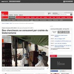 LA PRESSE 25/01/12 Des chercheurs se censurent par crainte du bioterrorisme