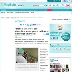 """""""Bébé à la carte"""": des chercheurs européens critiquent un brevet américain"""