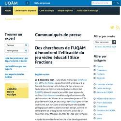 Salle de presse - Des chercheurs de l'UQAM démontrent l'efficacité du jeu vidéo éducatif Slice Fractions