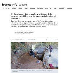 En Dordogne, des chercheurs viennent de prouver que l'Homme de Néandertal enterrait ses morts