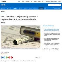 Des chercheurs belges sont parvenus à dépister le cancer du poumon dans le sang