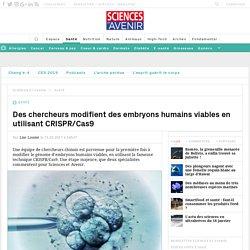 Des chercheurs modifient des embryons humains viables en utilisant CRISPR/Cas9 - Sciencesetavenir.fr