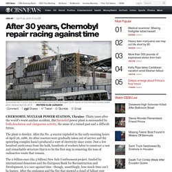 After 30 years, Chernobyl repair racing against time
