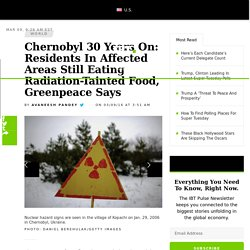 Chernobyl 30 Years On: Residents In Affected Areas Still Eating Radiation-Tainted Food, Greenpeace Says