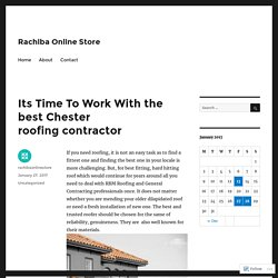 Its Time To Work With the best Chester roofing contractor – Rachiba Online Store