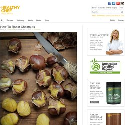 How To Roast Chestnuts : The Healthy Chef – Teresa Cutter