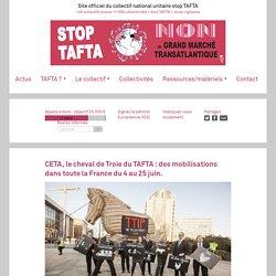 CETA, le cheval de Troie du TAFTA : des mobilisations dans toute la France du 4 au 25 juin.