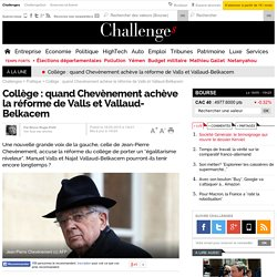 Collège : quand Chevènement achève la réforme de Valls et Vallaud-Belkacem