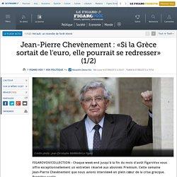 Jean-Pierre Chevènement : «Si la Grèce sortait de l'euro, elle pourrait se redresser» (1/2)