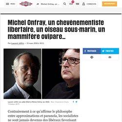 Michel Onfray, un chevènementiste libertaire, un oiseau sous-marin, un mammifère ovipare…