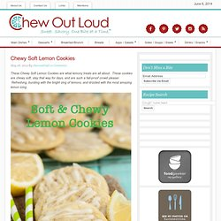 Chewy Soft Lemon Cookies - Chew Out Loud