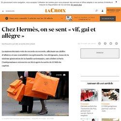 Chez Hermès, on se sent «vif, gai et allègre» - La Croix