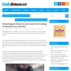 Chhattisgarh Police Arrest Goat For Grazing In Bureaucracy Garden