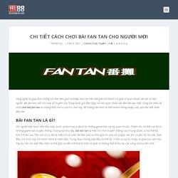 Chi tiết cách chơi bài fan tan cho người mới - casino online