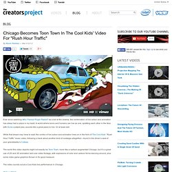 Chicago Becomes Toon Town In The Cool Kids Video For &Rush Hour Traffic& | The Creators Project