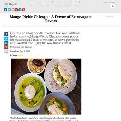 Mango Pickle Chicago - A Fervor of Extravagant Flavors