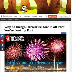 Why A Chicago Fireworks Store Is All That You're Looking For?
