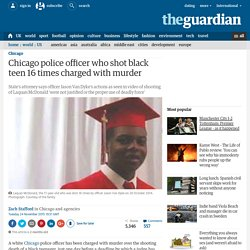 Chicago police officer who shot black teen 16 times charged with murder