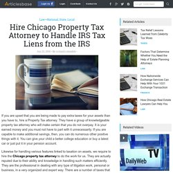 Hire Chicago Property Tax Attorney to Handle IRS Tax Liens from the IRS