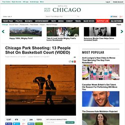 Chicago Park Shooting: 13 People Shot On Basketball Court (VIDEO)