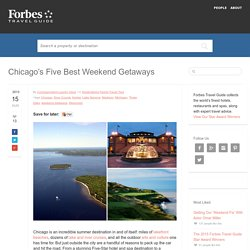 Chicago's Five Best Weekend Getaways - Forbes Travel Guide Blog