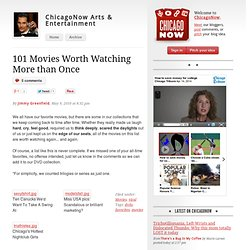101 Movies Worth Watching More than Once - ChicagoNow Arts & Entertainment