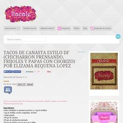 Tacos de canasta estilo DF (chicharrón prensando, frijoles y papas con chorizo) por Elizama Requena López