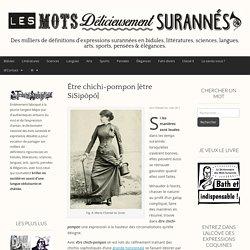 Être chichi-pompon — Dictionnaire des Mots Surannés