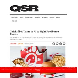 QSR MAGAZINE - MAI 2019 - Chick-fil-A Turns to AI to Fight Foodborne Illness - The chicken chain has developed custom technology to monitor social media and identify outbreaks.