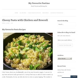 Cheesy Pasta with Chicken and Broccoli