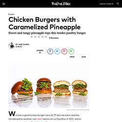 Recipe: Chicken Burgers with Caramelized Pineapple