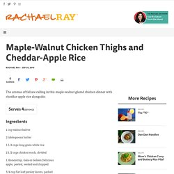 Maple-Walnut Chicken Thighs and Cheddar-Apple Rice - RachaelRay.com