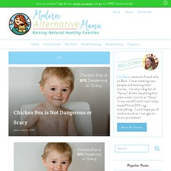 Chicken Pox is Not Dangerous or Scary - Modern Alternative Mama