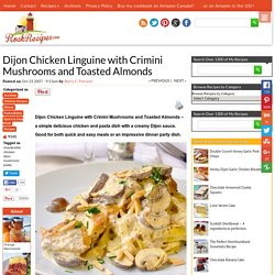 Dijon Chicken Linguine with Crimini Mushrooms and Toasted Almonds - Rock Recipes