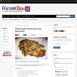 Chicken with Mushrooms and Mozzarella | Feature Dish