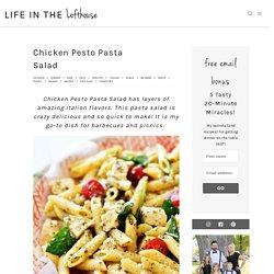 Chicken Pesto Pasta Salad - Life In The Lofthouse