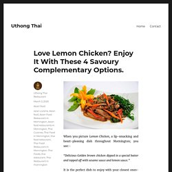 Love Lemon Chicken? Enjoy It With These 4 Savoury Complementary Options. – Uthong Thai