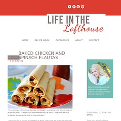 Baked Chicken and Spinach Flautas - Life In The Lofthouse