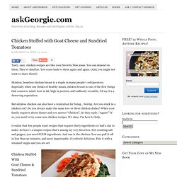 Chicken Stuffed with Goat Cheese and Sundried Tomatoes « askGeorgie.com