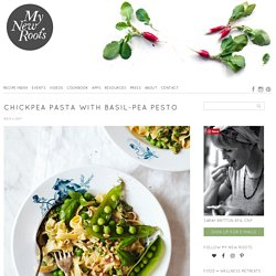 Chickpea Pasta with Basil-Pea Pesto - My New Roots