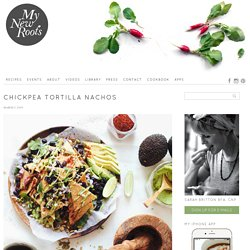 Chickpea Tortilla Nachos - My New RootsMy New Roots