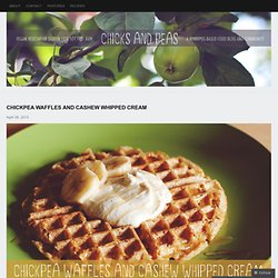 Chickpea Waffles and Cashew Whipped Cream