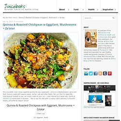 Quinoa & Roasted Chickpeas w Eggplant, Mushrooms + Za'atar