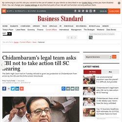 Chidambaram's legal team asks CBI not to take action till SC hearing