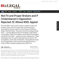 Not Fit and Proper Brokers and P Chidambaram s Opposition Rejected SC Allows NSEL Appeal - BW legalworld